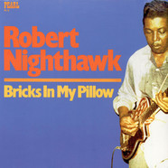 Robert Nighthawk - Bricks In My Pillow