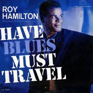 Roy Hamilton - Have Blues Must Travel