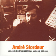 Andre Stordeur - Analog And Digital Electronic Music Volume 2 1980-2000