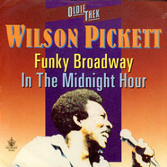Wilson Pickett - Funky Broadway / In The Midnight Hour