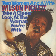 Wilson Pickett - Two Woman And A Wife / Take A Closer Look At The Woman You're With