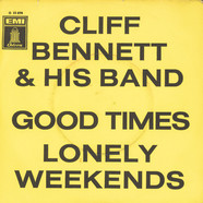 Cliff Bennett & His Band - Good Times / Lonely Weekends