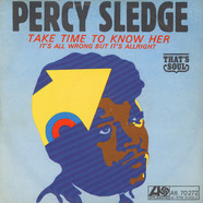 Percy Sledge - Take Time To Know Her / It's All Wrong But It's Alright