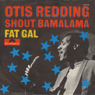 Otis Redding - Shout Bamalama / Fat Gal