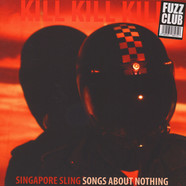Singapore Sling - Kill Kill Kill (Songs About Nothing)