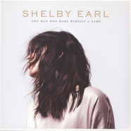 Shelby Earl - The Man Who Made Himself A Name