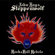 John Kay & Steppenwolf - Rock & Roll Rebels