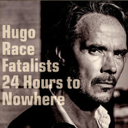 Hugo Race & Fatalists - 24 Hours to Nowhere