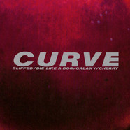 Curve - Clipped / Die Like A Dog / Galaxy / Cherry