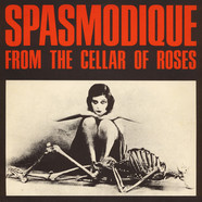 Spasmodique - From The Cellar Of Roses