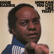 Eddie Harris - How Can You Live Like That