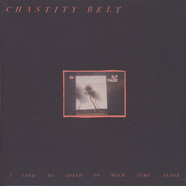 Chastity Belt - I Used To Spend So Much Time Alone Black Vinyl Edition
