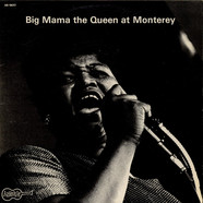 Big Mama Thornton - Big Mama The Queen At Monterey