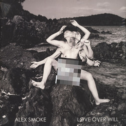 Alex Smoke - Love Over Will