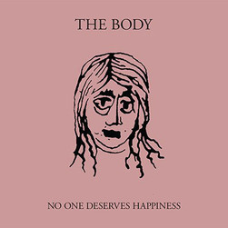 Body, The - No One Deserves Happiness Special Edition
