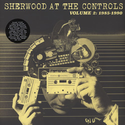 Adrian Sherwood - Sherwood At The Controls Volume 2: 1985-1990