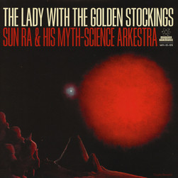 Sun Ra & His Myth Science Arkestra - The Lady With The Golden Stockings