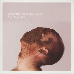 Sean Mac Erlaine - Long After The Music Is Gone