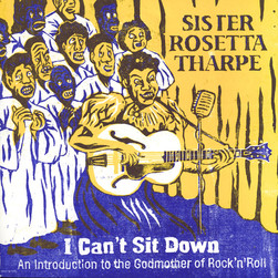 Sister Rosetta Tharpe - I Can't Sit Down: An introduction to the Godmother of Rock'n'Roll