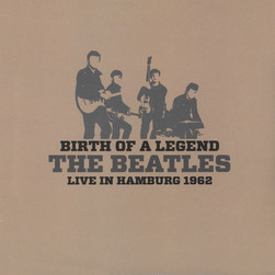 Beatles, The - Birth Of A Legend: Live In Hamburg 1962