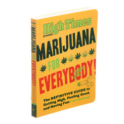 Elise McDonough & High Times - Marijuana For Everybody! - The Definitive Guide To Gettin High, Feeling Good, And Having Fun