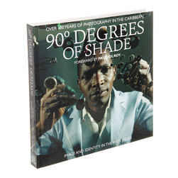Stuart Baker & Paul Gilroy - 90 Degrees Of Shade - Image And Identity In The West Indies: 100 Years Photography In The Caribbean