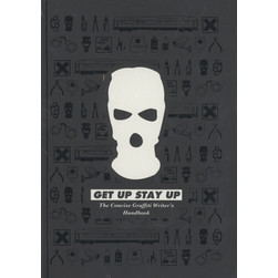 Danny Crofts - Get Up Stay Up - The Concise Graffiti Writer's Handbook