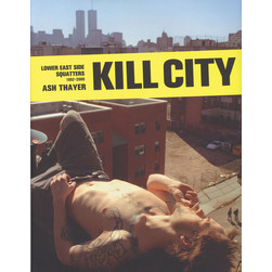 Ash Thayer - Kill City - Lower East Side Squatters 1992-2000