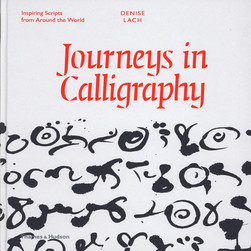 Denise Lach - Journeys Into Calligraphy - Inspiring Scripts From Around The World