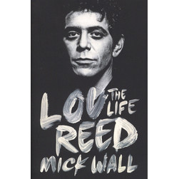 Mick Wall - Lou Reed The Life