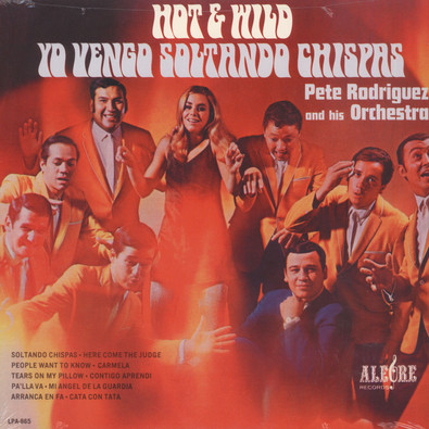 Pete Rodriguez And His Orchestra Hot And Wild Yo Vengo Soltando Chispas
