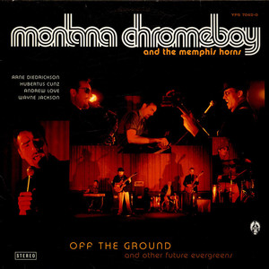 MONTANA CHROMEBOY AND THE MEMPHIS HORNS - Off The Ground And Other Future Evergreens - 12'' 1枚