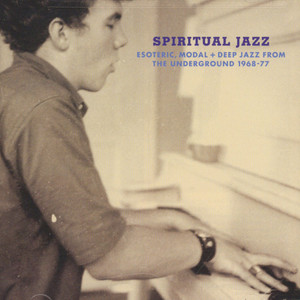 SPIRITUAL JAZZ - Volume 1: Esoteric, Modal & Deep Jazz From The Underground 1968-77 - CD