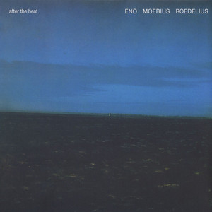 Eno, Moebius & Roedelius After the heat