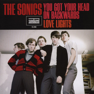 SONICS, THE - You Got Your Head On Backwards / Love Lights - 45T x 1