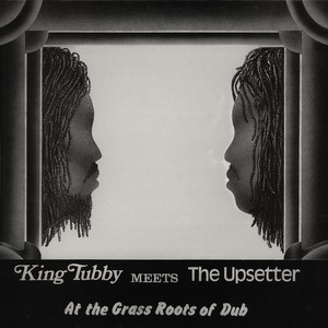 KING TUBBY MEETS THE UPSETTER - At The Grass Roots Of Dub - 33T