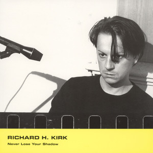 RICHARD H KIRK - Never Lose Your Shadow EP - 12 inch x 1