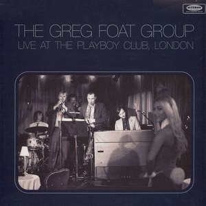 GREG FOAT GROUP, THE - Live At The Playboy Club, London - LP