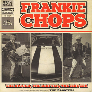 13 LOOTERS, THE - Frankie Chops: The Digger, The Drifter, The Trigger - 33T
