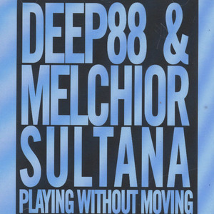 DEEP88 & MELCHIOR SULTANA - Playing Without Moving - CD