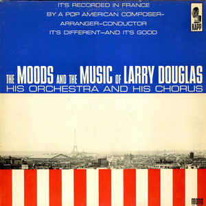 LARRY DOUGLAS AND HIS ORCHESTRA - The Moods And The Music Of Larry Douglas, His Orchestra & His Chorus - LP
