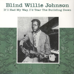 BLIND WILLIE JOHNSON - If I Had My Way, I'd Tear The Building Down - LP