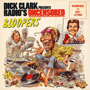 DICK CLARK - Dick Clark Presents Radio's Uncensored Bloopers - 33T
