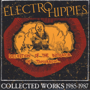 Electro Hippies Deception Of The Instigator Of Tomorrow :  Collected Works 1985-1987 (2Lp+cd)