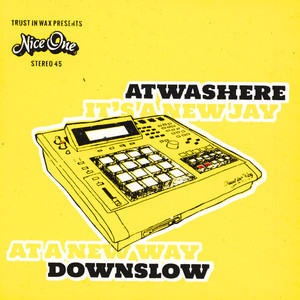 ATWASHERE MEETS DOWNSLOW - It's A New Jay / At A New Way Limited Edition - 7inch x 1