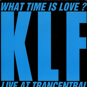 THE KLF - What Time Is Love? (Live At Trancentral) - 7inch x 1