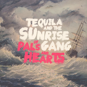 TEQUILA AND THE SUNRISE GANG - Of Pals And Hearts - 33T