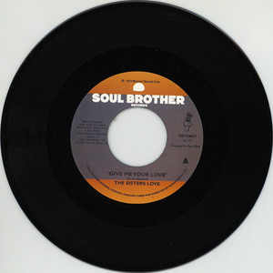 SISTERS LOVE, THE - Give Me Your Love / Try It, You'll Like It - 45T x 1