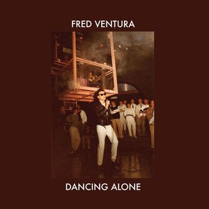 FRED VENTURA - Dancing Alone: Demo Tapes From The Vaults 1982-1984 - 33T