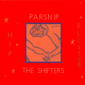 PARSNIP  /  SHIFTERS - Hip Blister - 12 inch x 1